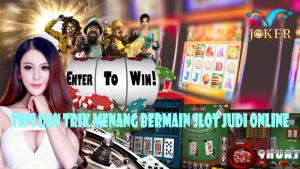 Tips dan Trik Menang Bermain Slot Judi Online
